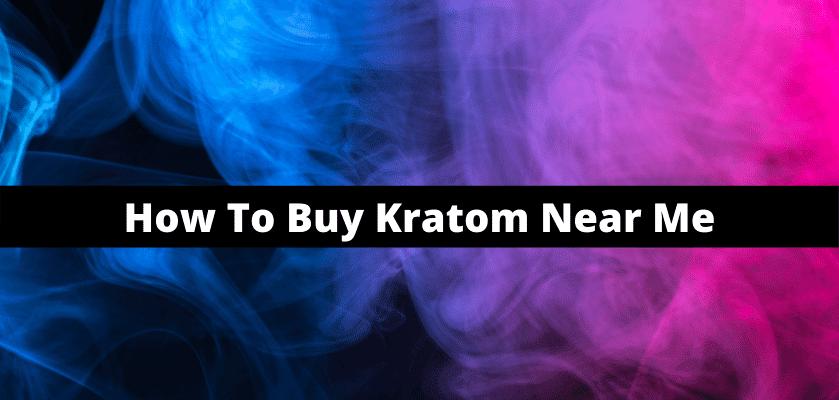 How To Buy Kratom Near Me