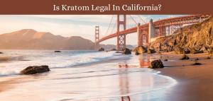 Is Kratom Legal In California?