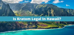 Is Kratom Legal In Hawaii?