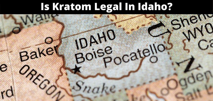 Is Kratom Legal In Idaho?