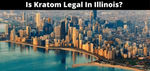 Is Kratom Legal In Illinois?