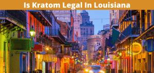 Is Kratom Legal In Louisiana