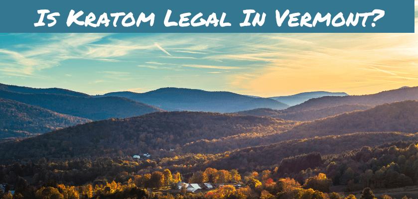 Is Kratom Legal In Vermont?
