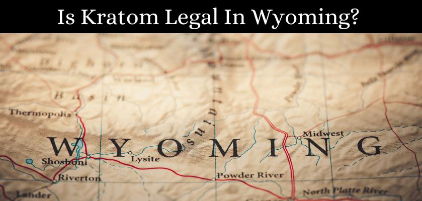 Is Kratom Legal In Wyoming?