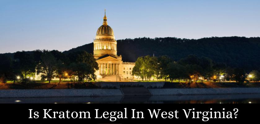Is Kratom Legal In West Virginia?
