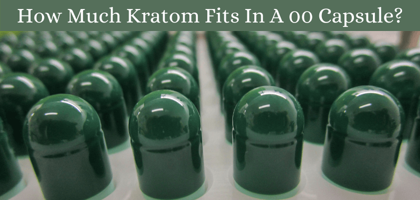How Much Kratom Fits In A 00 Capsule?