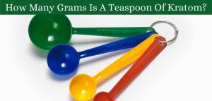 How Many Grams Is A Teaspoon Of Kratom