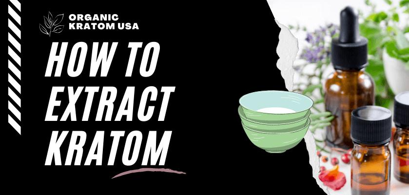 How To Extract Kratom